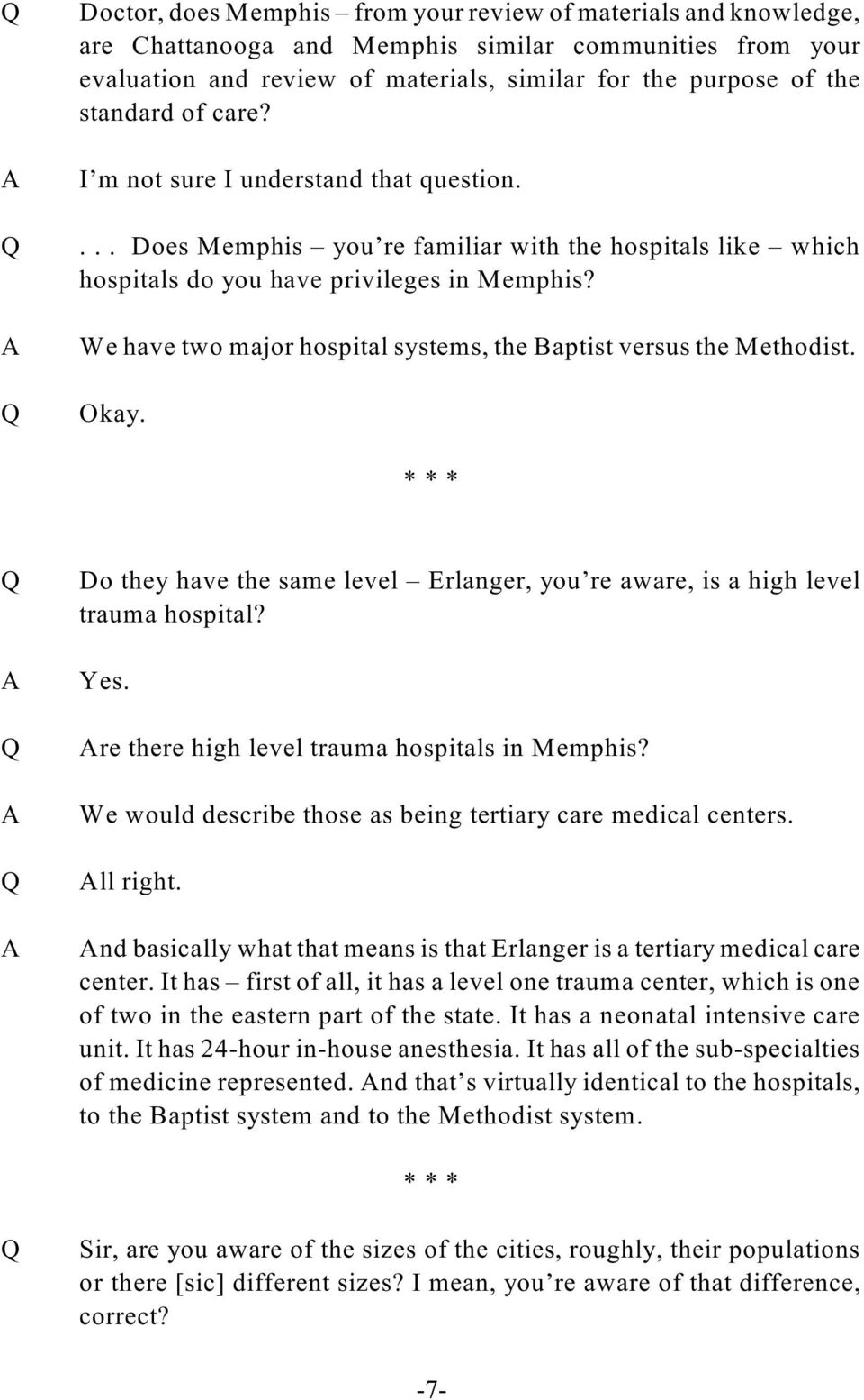 We have two major hospital systems, the Baptist versus the Methodist. Okay. * * * Do they have the same level Erlanger, you re aware, is a high level trauma hospital? Yes.