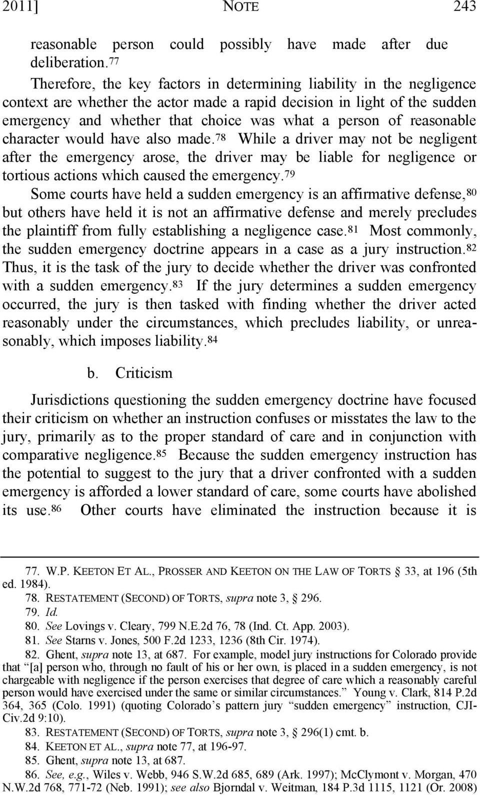 of reasonable character would have also made. 78 While a driver may not be negligent after the emergency arose, the driver may be liable for negligence or tortious actions which caused the emergency.