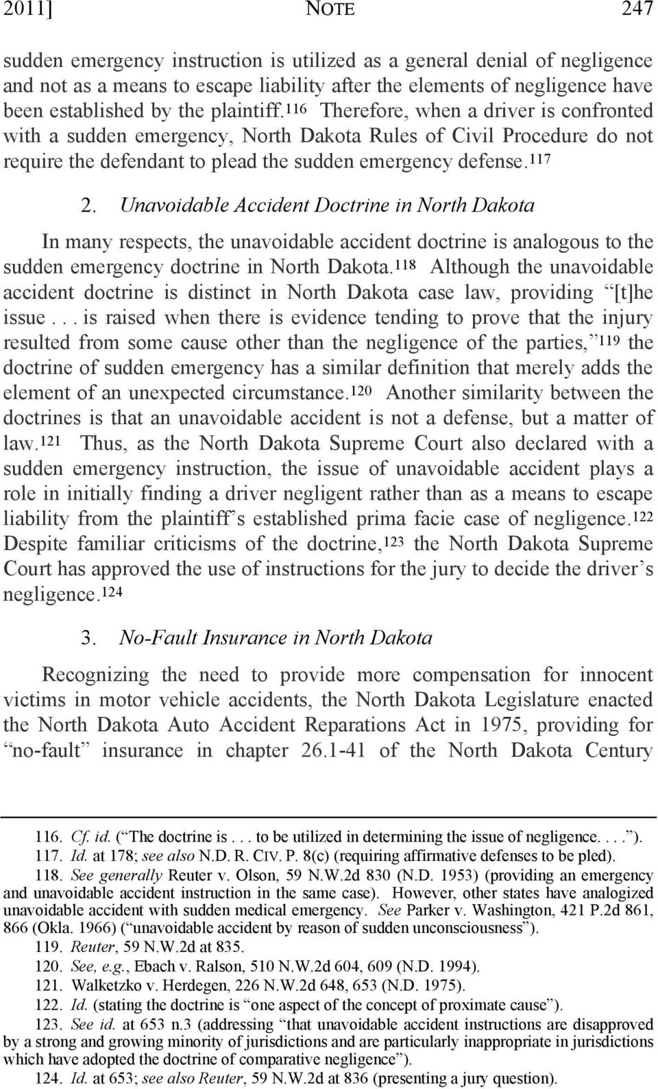 Unavoidable Accident Doctrine in North Dakota In many respects, the unavoidable accident doctrine is analogous to the sudden emergency doctrine in North Dakota.