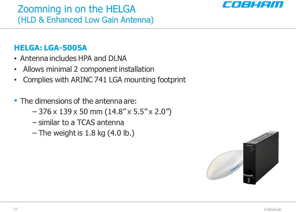 with ARINC 741 LGA mounting footprint The dimensions of the antenna are: 376 x