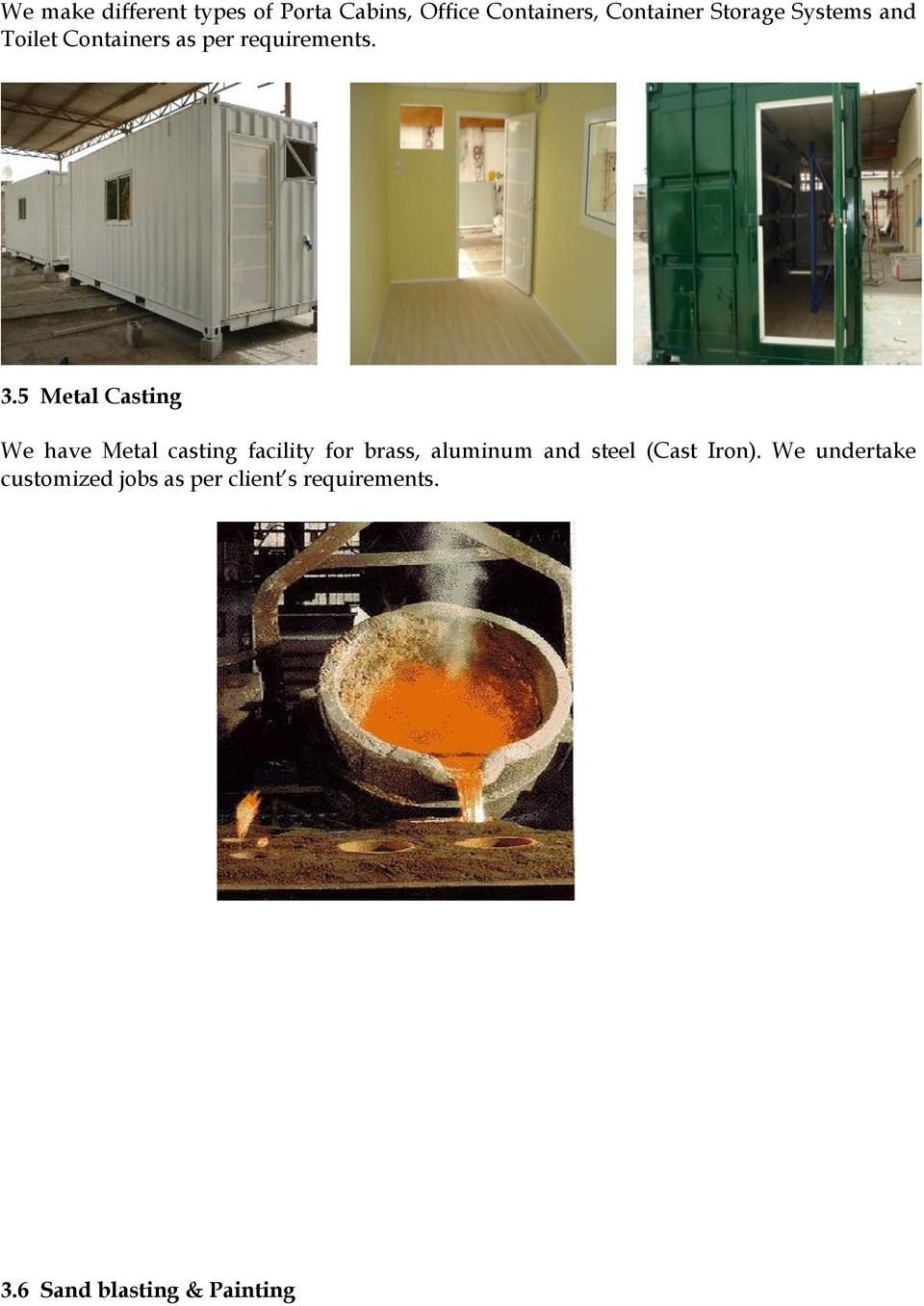 5 Metal Casting We have Metal casting facility for brass, aluminum and steel