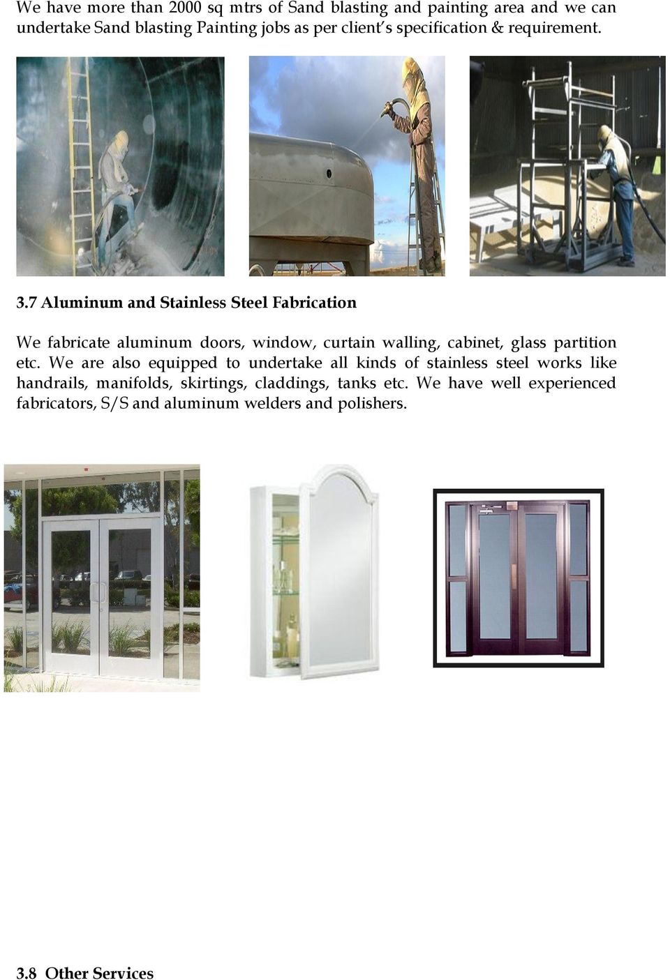 7 Aluminum and Stainless Steel Fabrication We fabricate aluminum doors, window, curtain walling, cabinet, glass partition etc.
