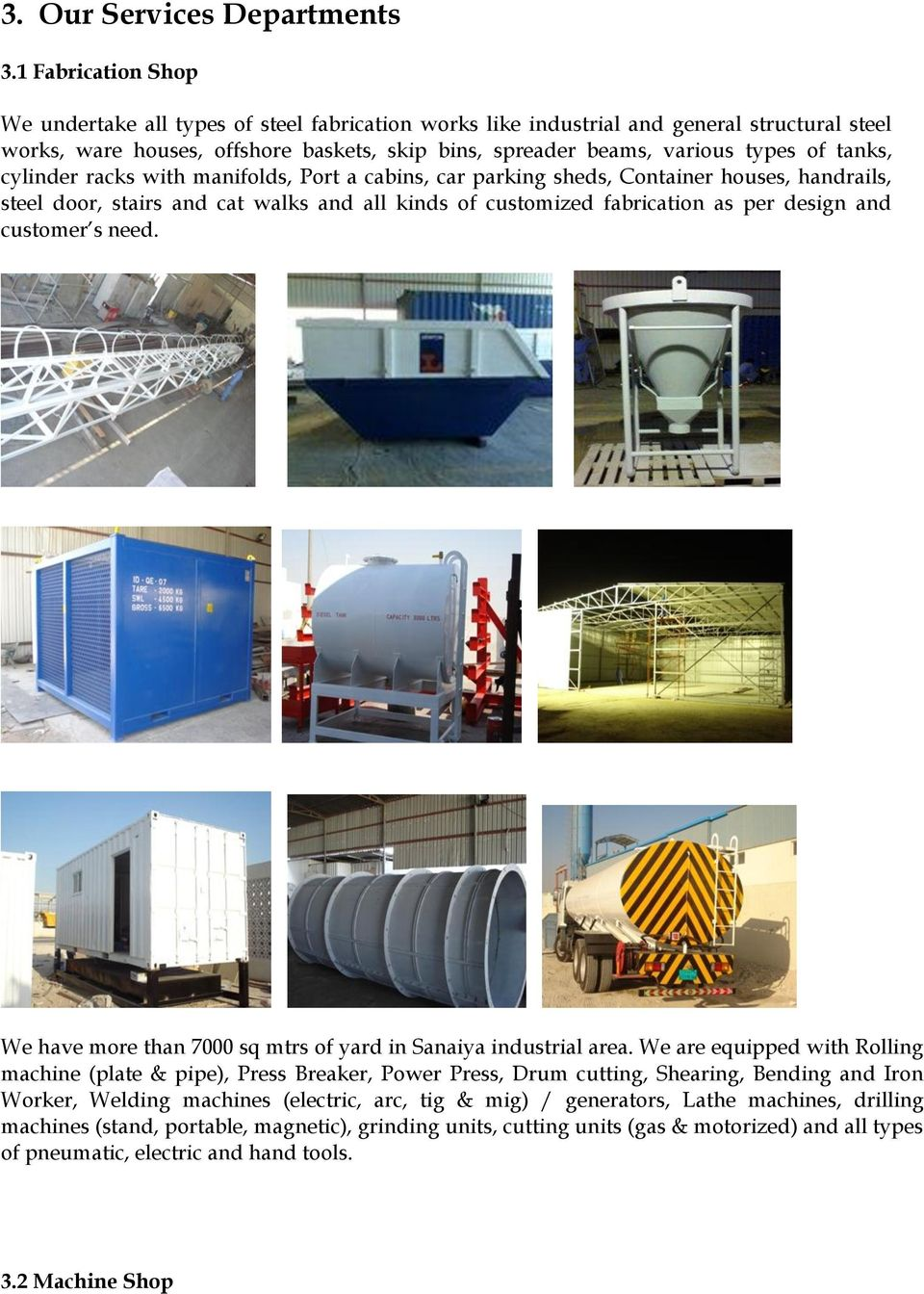 tanks, cylinder racks with manifolds, Port a cabins, car parking sheds, Container houses, handrails, steel door, stairs and cat walks and all kinds of customized fabrication as per design and