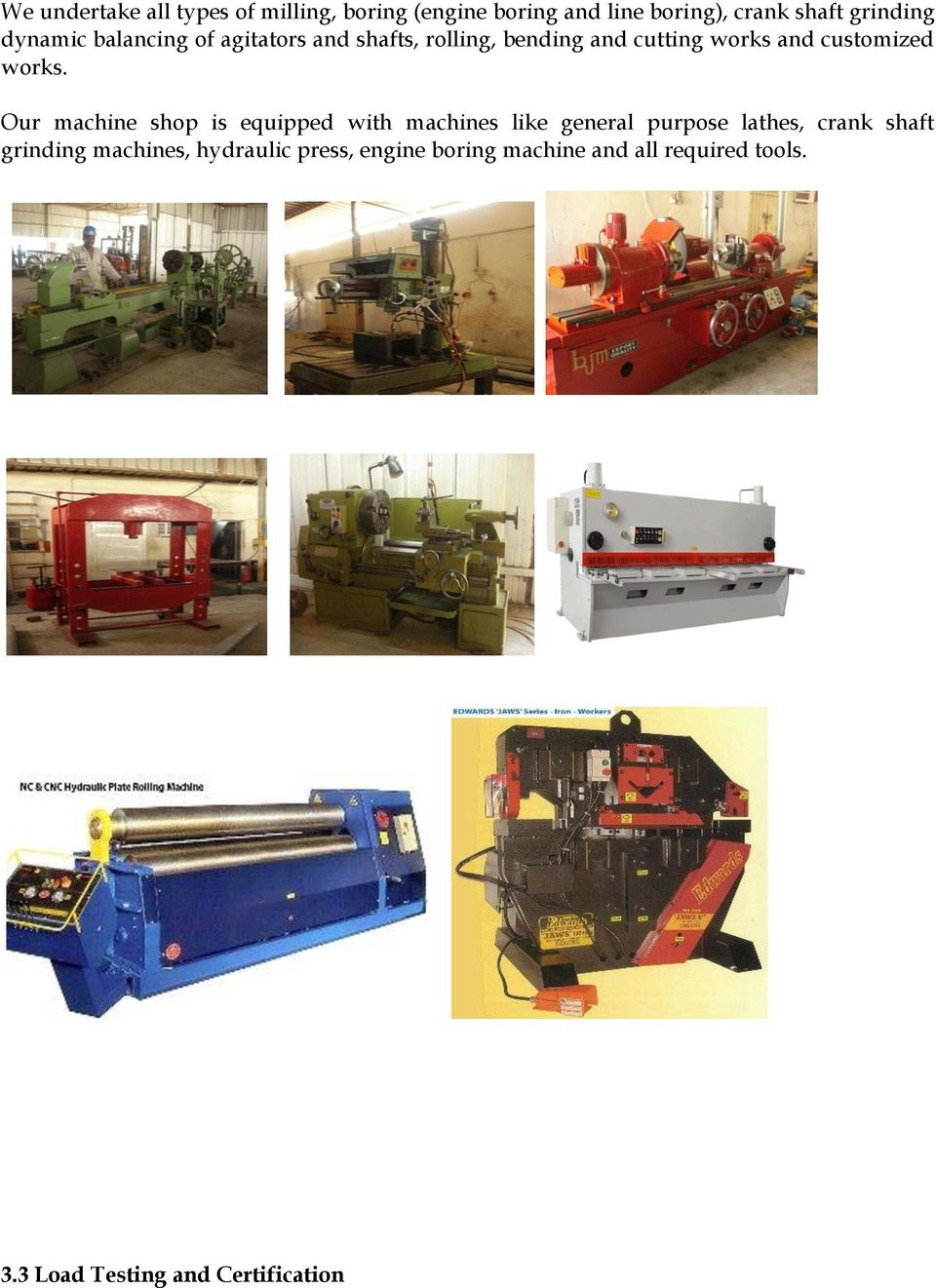 Our machine shop is equipped with machines like general purpose lathes, crank shaft grinding