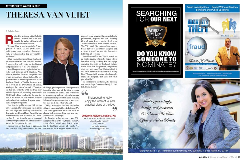 After graduating from Nova Southeastern Law University, Van Vliet was hooked. I happened to really enjoy the intellectual and practical sides of the law, she said.