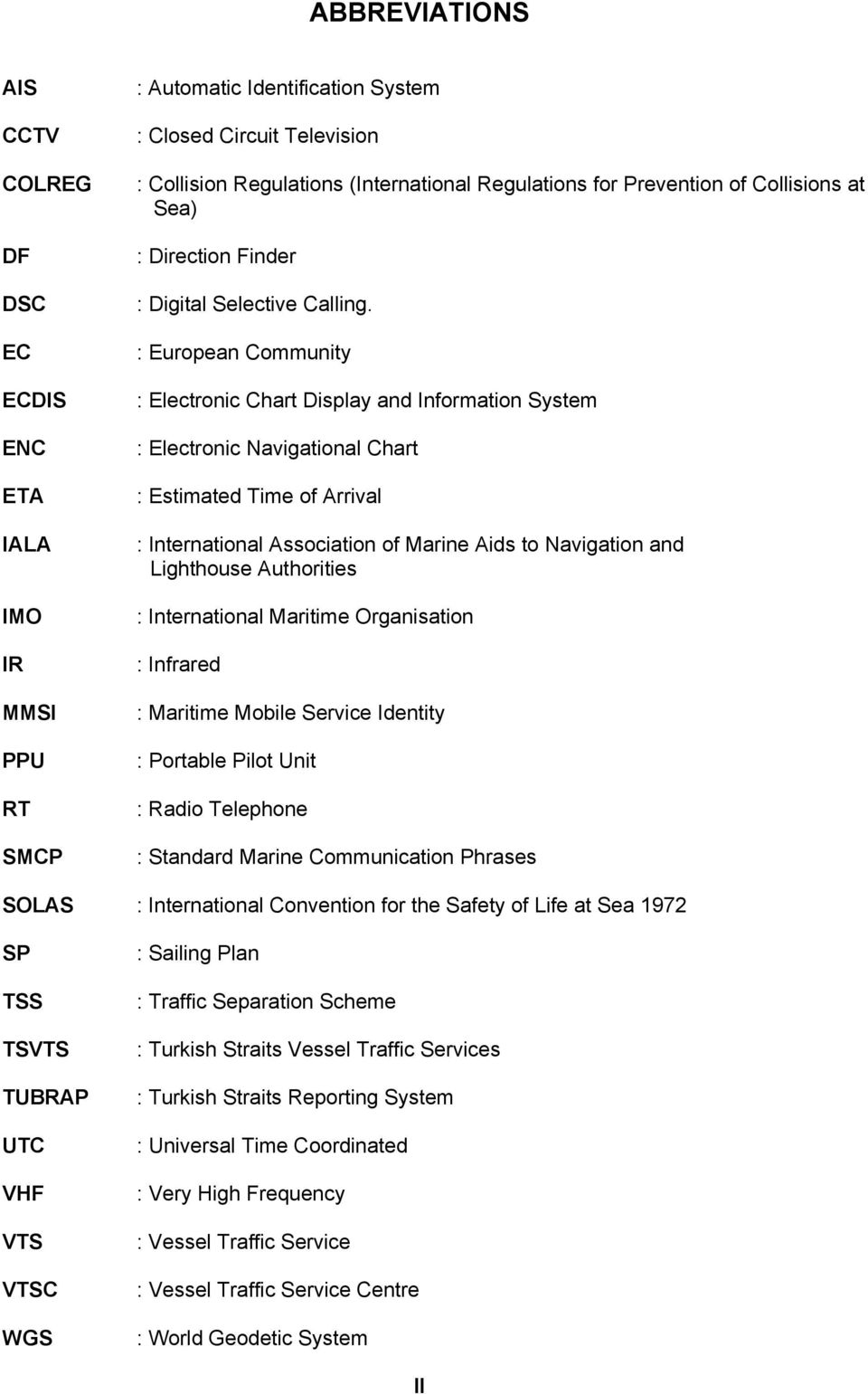 : European Community : Electronic Chart Display and Information System : Electronic Navigational Chart : Estimated Time of Arrival : International Association of Marine Aids to Navigation and