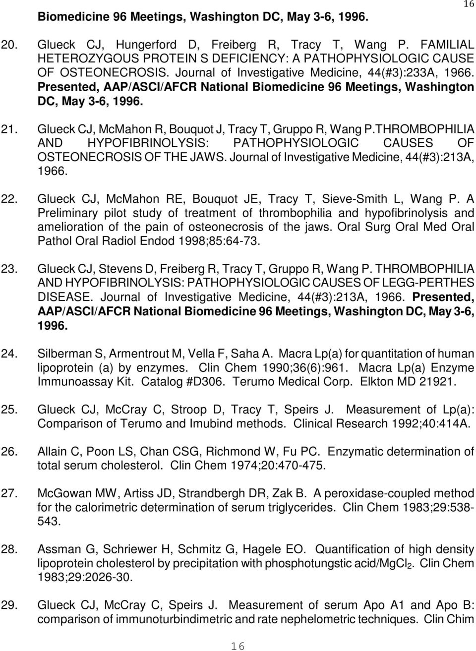 Presented, AAP/ASCI/AFCR National Biomedicine 96 Meetings, Washington DC, May 3-6, 1996. 21. Glueck CJ, McMahon R, Bouquot J, Tracy T, Gruppo R, Wang P.