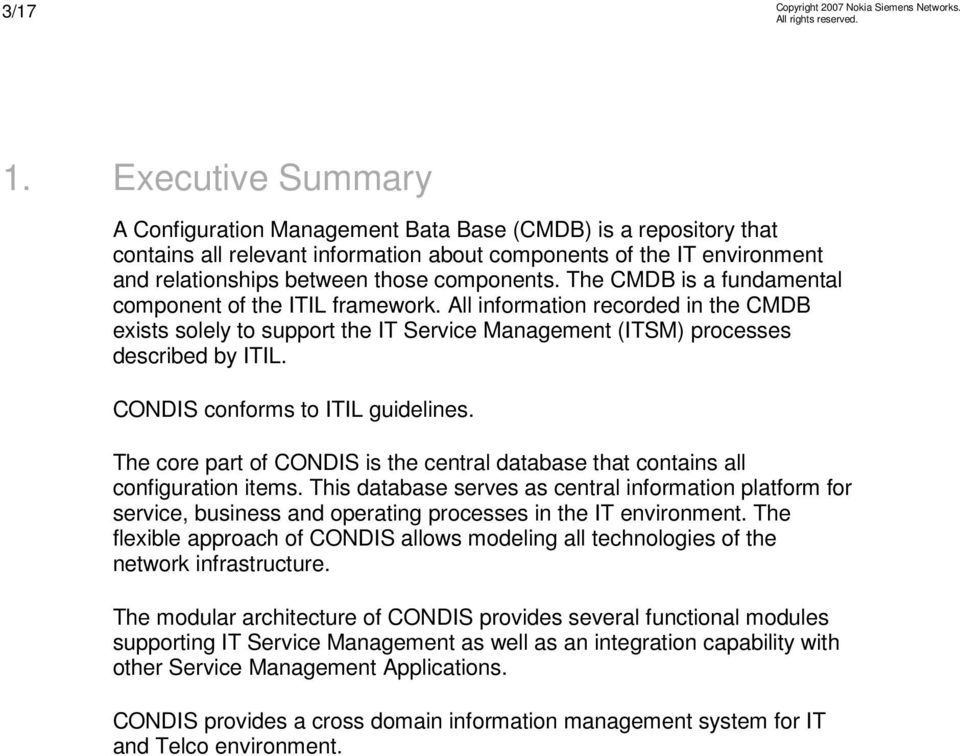 CONDIS conforms to ITIL guidelines. The core part of CONDIS is the central database that contains all configuration items.
