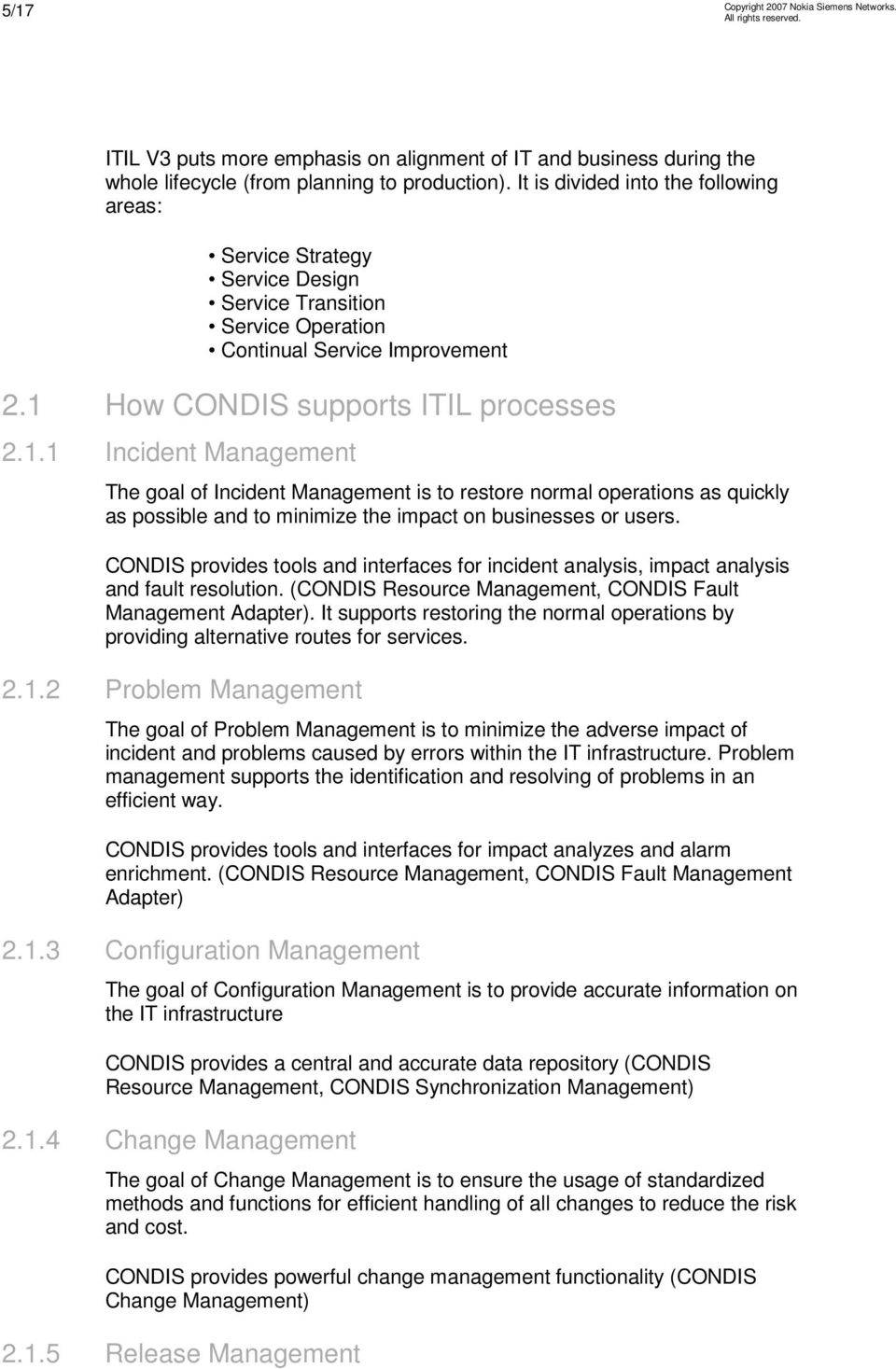 How CONDIS supports ITIL processes 2.1.1 Incident The goal of Incident is to restore normal operations as quickly as possible and to minimize the impact on businesses or users.