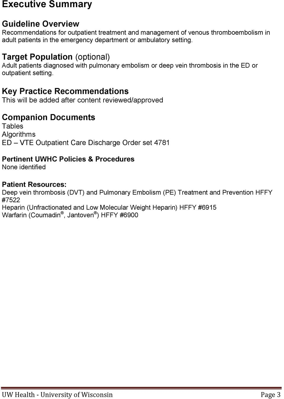 Key Practice Recommendations This will be added after content reviewed/approved Companion Documents Tables Algorithms ED VTE Outpatient Care Discharge Order set 4781 Pertinent UWHC Policies &