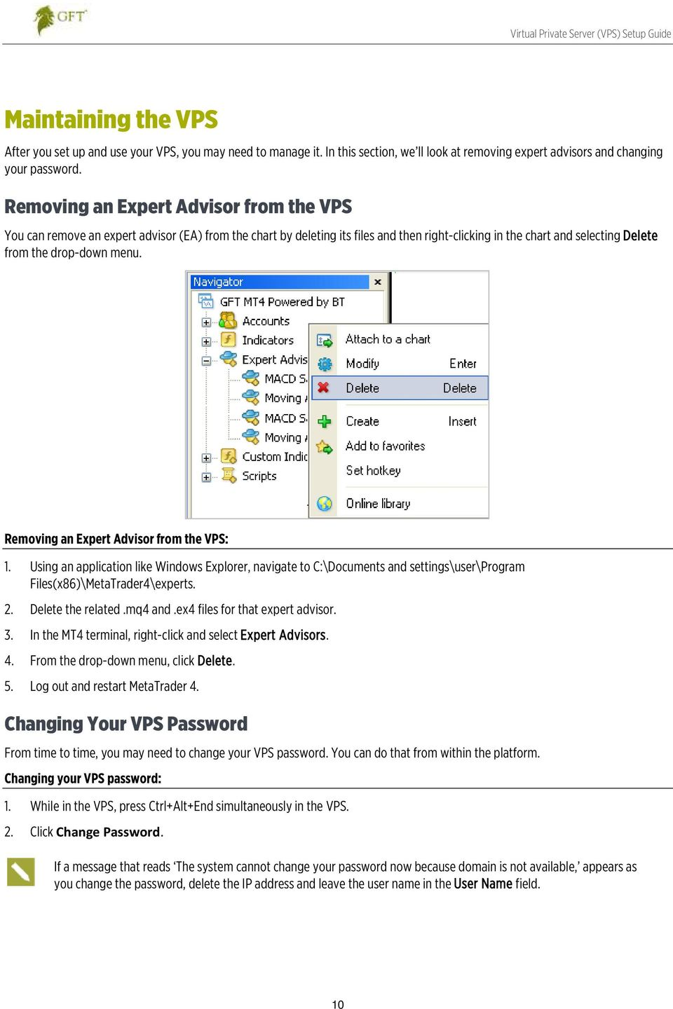 Removing an Expert Advisor from the VPS: 1. Using an application like Windows Explorer, navigate to C:\Documents and settings\user\program Files(x86)\MetaTrader4\experts. 2. Delete the related.