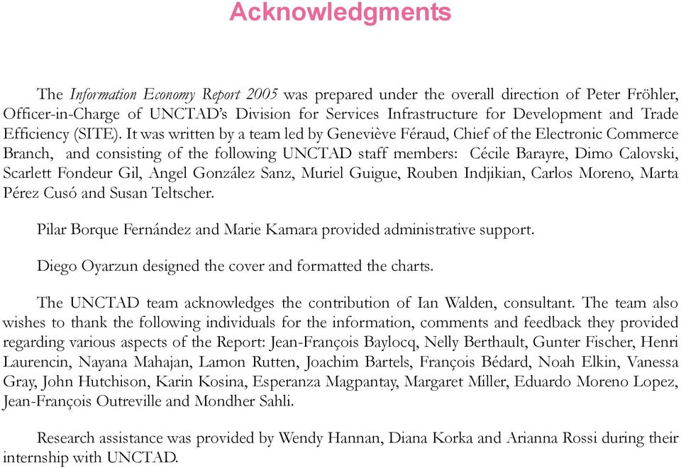 It was written by a team led by Geneviève Féraud, Chief of the Electronic Commerce Branch, and consisting of the following UNCTAD staff members: Cécile Barayre, Dimo Calovski, Scarlett Fondeur Gil,