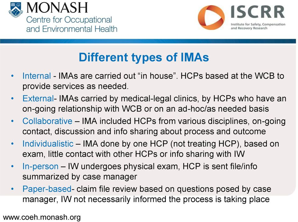 disciplines, on-going contact, discussion and info sharing about process and outcome Individualistic IMA done by one HCP (not treating HCP), based on exam, little contact with