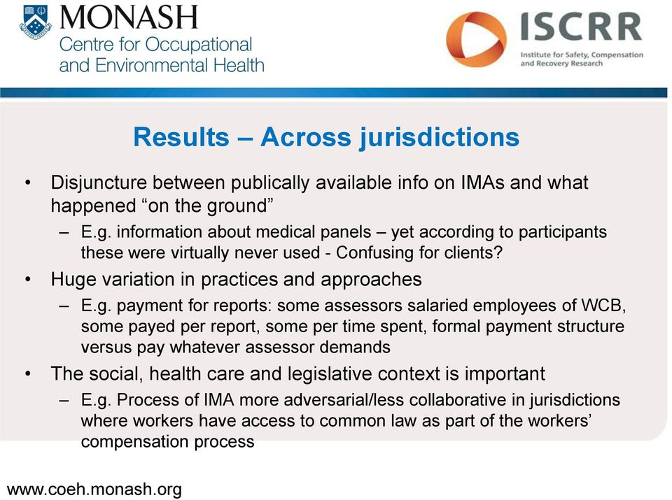 Huge variation in practices and approaches E.g. payment for reports: some assessors salaried employees of WCB, some payed per report, some per time spent, formal