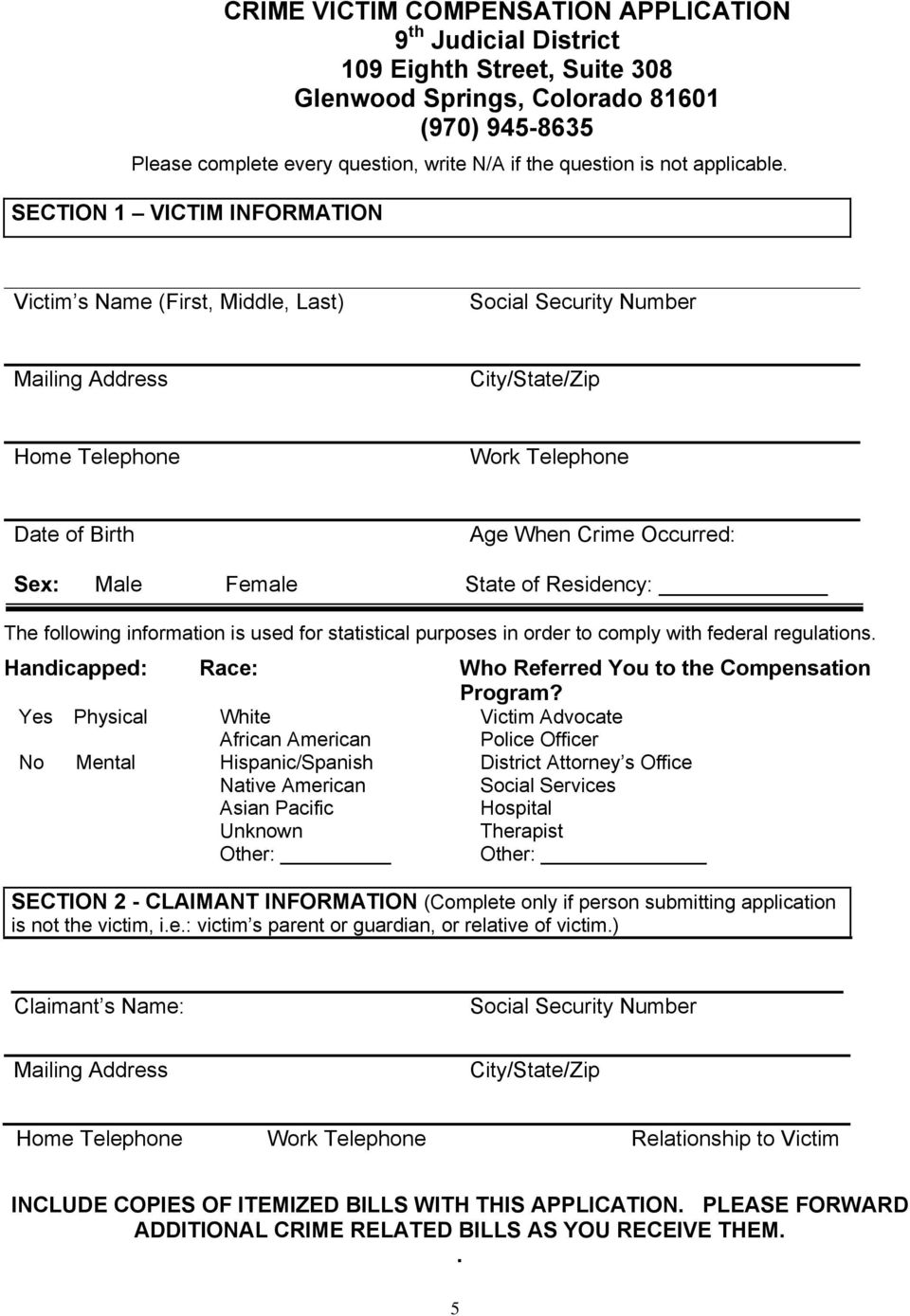 SECTION 1 VICTIM INFORMATION Victim s Name (First, Middle, Last) Social Security Number Mailing Address City/State/Zip Home Telephone Work Telephone Date of Birth Age When Crime Occurred: Sex: Male