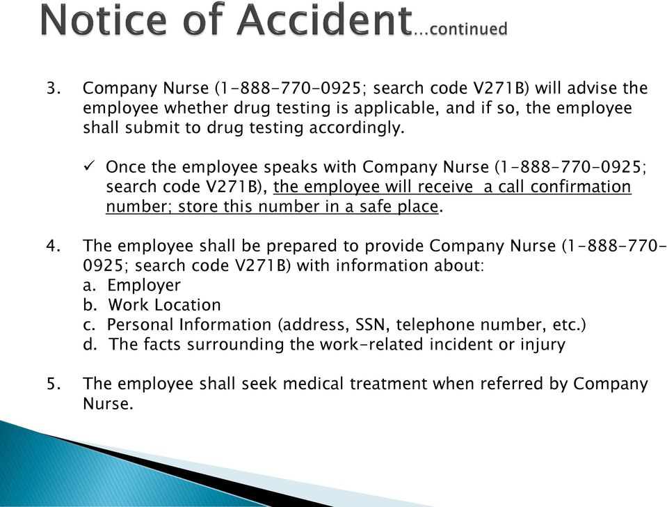 Once the employee speaks with Company Nurse (1-888-770-0925; search code V271B), the employee will receive a call confirmation number; store this number in a safe place. 4.