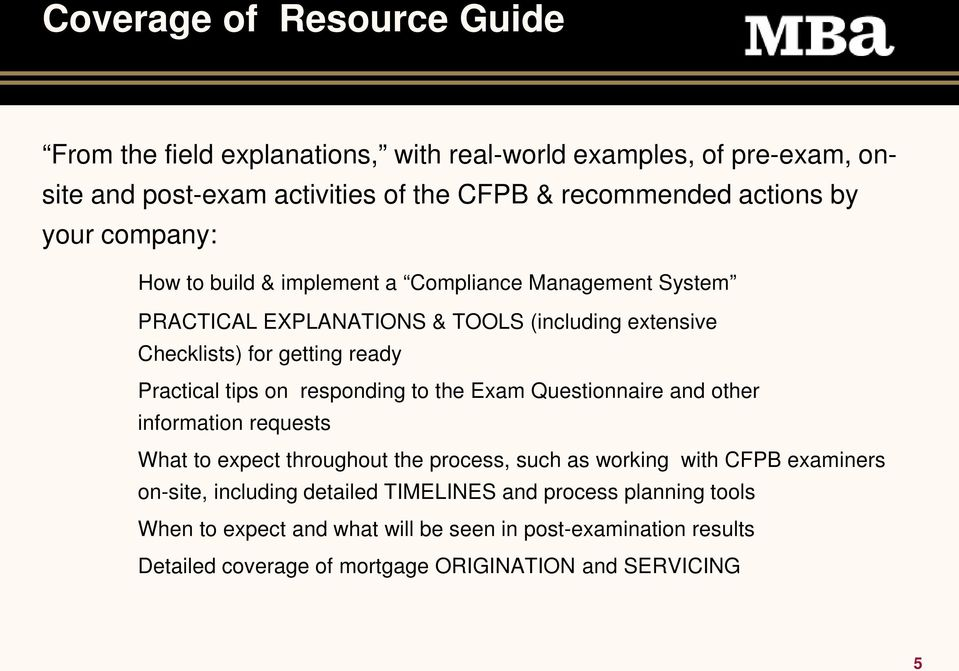 tips on responding to the Exam Questionnaire and other information requests What to expect throughout the process, such as working with CFPB examiners on-site,