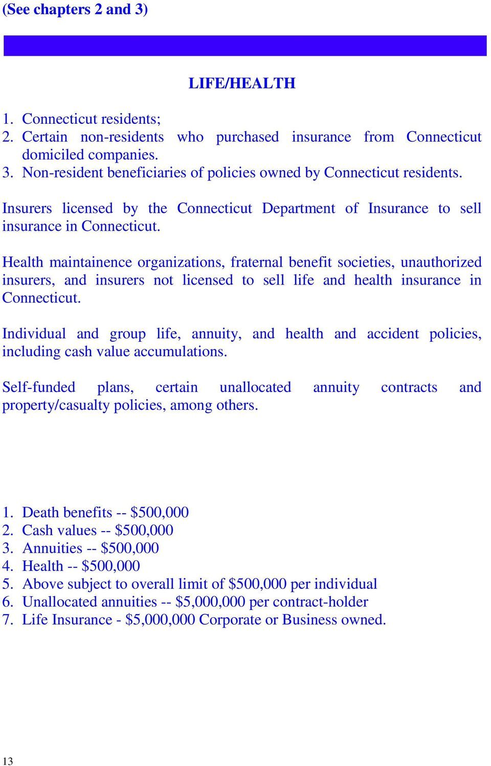 Health maintainence organizations, fraternal benefit societies, unauthorized insurers, and insurers not licensed to sell life and health insurance in Connecticut.