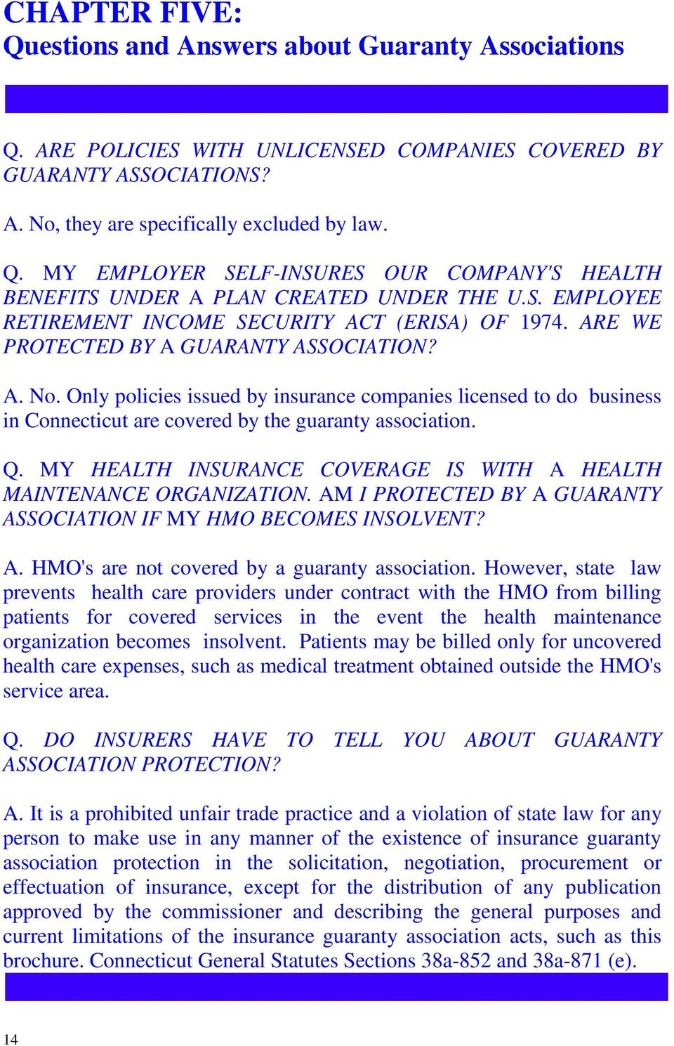 Only policies issued by insurance companies licensed to do business in Connecticut are covered by the guaranty association. Q. MY HEALTH INSURANCE COVERAGE IS WITH A HEALTH MAINTENANCE ORGANIZATION.