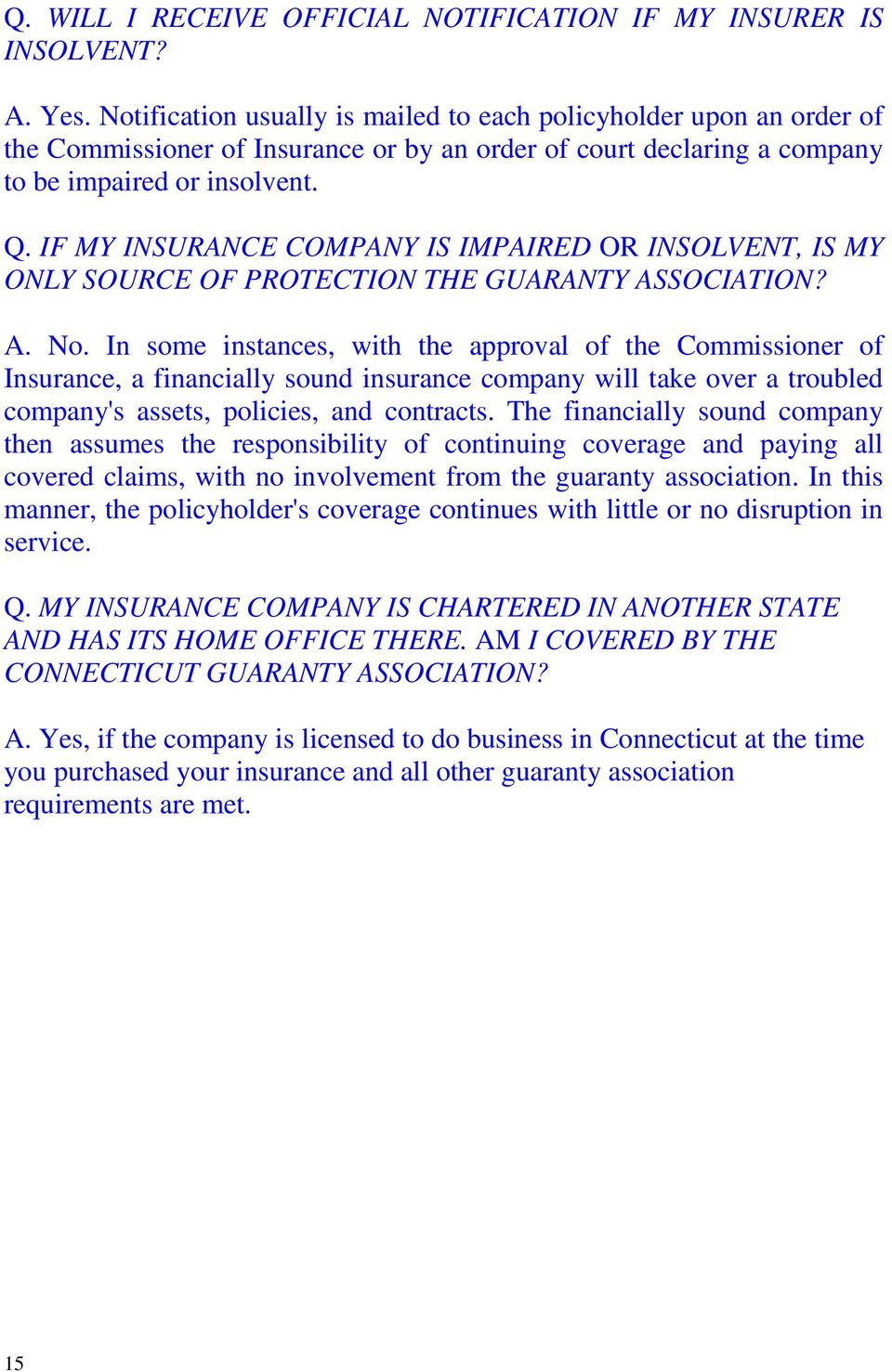 IF MY INSURANCE COMPANY IS IMPAIRED OR INSOLVENT, IS MY ONLY SOURCE OF PROTECTION THE GUARANTY ASSOCIATION? A. No.
