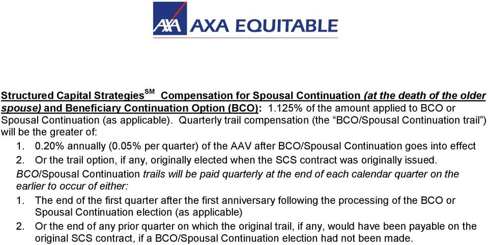 05% per quarter) of the AAV after BCO/Spousal Continuation goes into effect 2. Or the trail option, if any, originally elected when the SCS contract was originally issued.