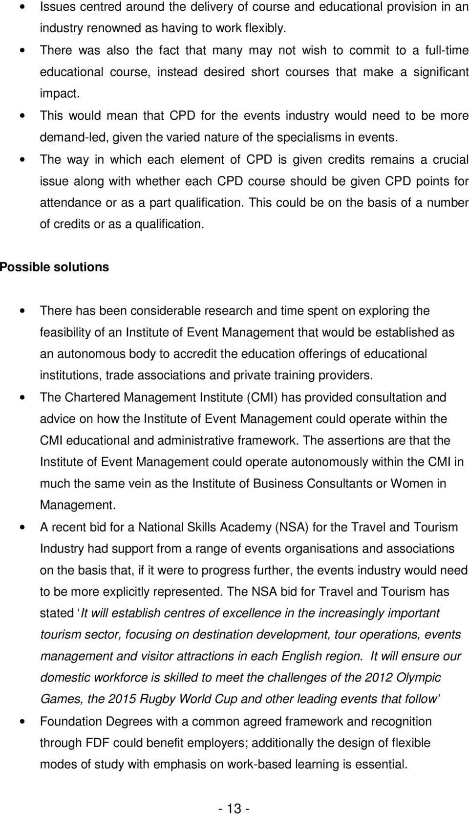 This would mean that CPD for the events industry would need to be more demand-led, given the varied nature of the specialisms in events.