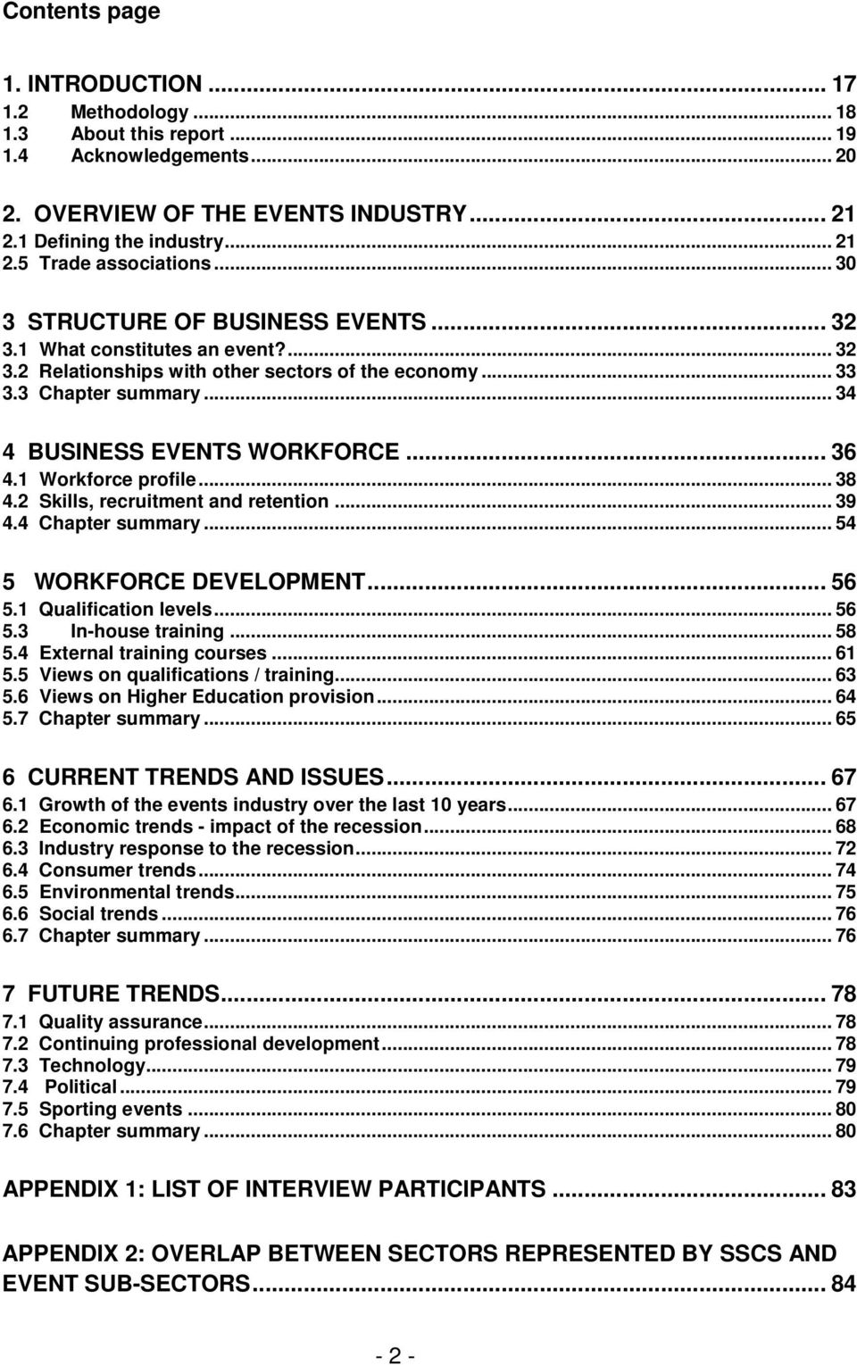 1 Workforce profile... 38 4.2 Skills, recruitment and retention... 39 4.4 Chapter summary... 54 5 WORKFORCE DEVELOPMENT... 56 5.1 Qualification levels... 56 5.3 In-house training... 58 5.