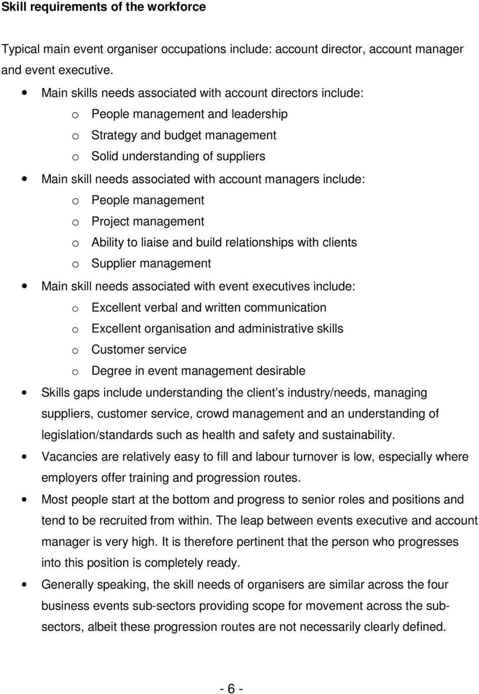 account managers include: o People management o Project management o Ability to liaise and build relationships with clients o Supplier management Main skill needs associated with event executives