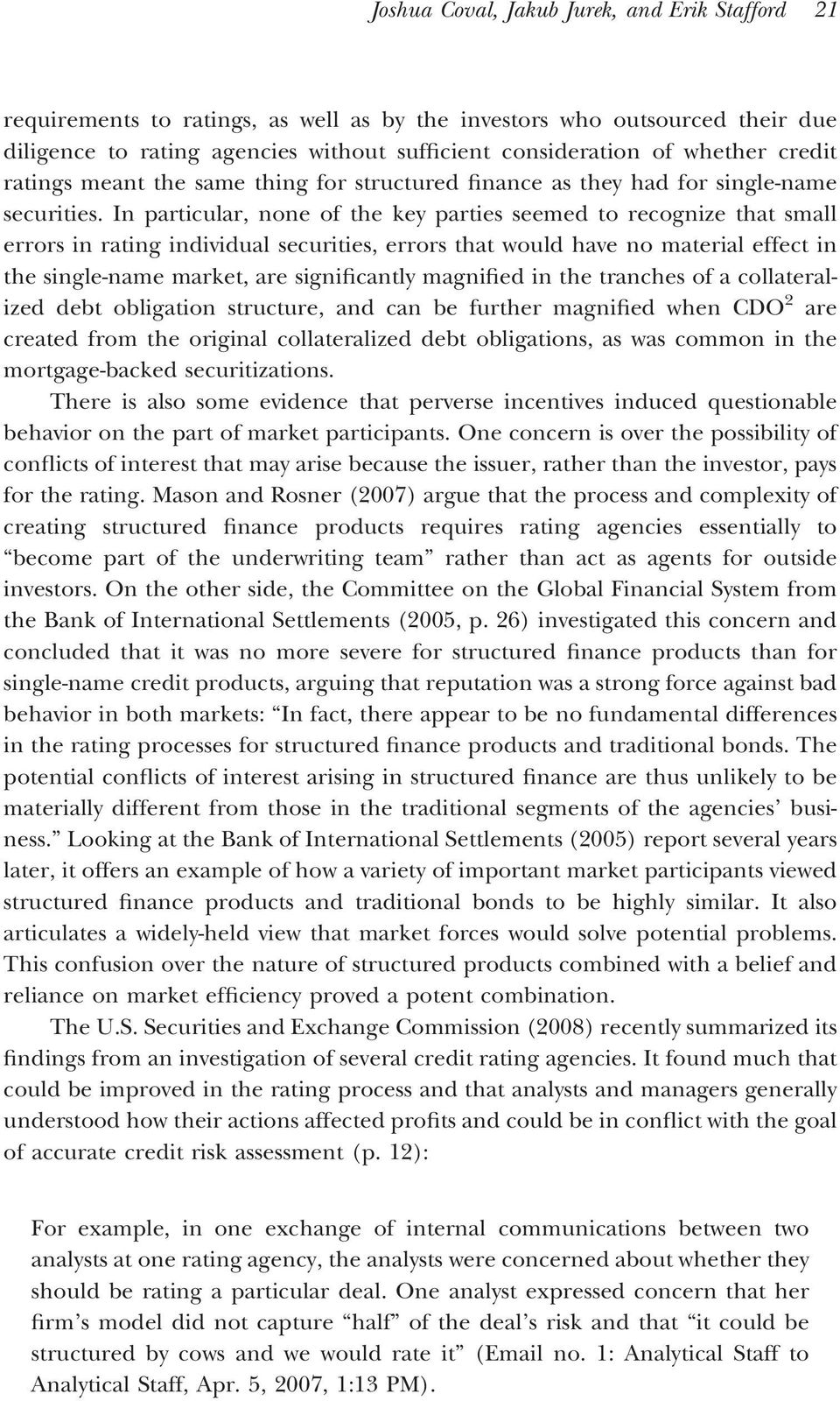 In particular, none of the key parties seemed to recognize that small errors in rating individual securities, errors that would have no material effect in the single-name market, are significantly