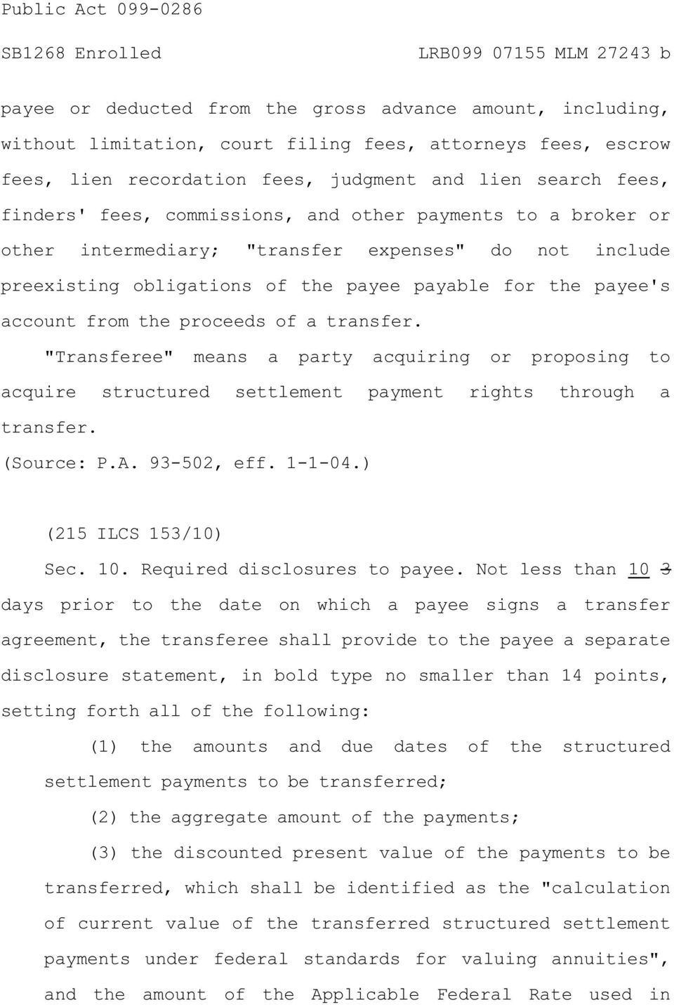 "transfer. ""Transferee"" means a party acquiring or proposing to acquire structured settlement payment rights through a transfer. (Source: P.A. 93-502, eff. 1-1-04.) (215 ILCS 153/10) Sec. 10."