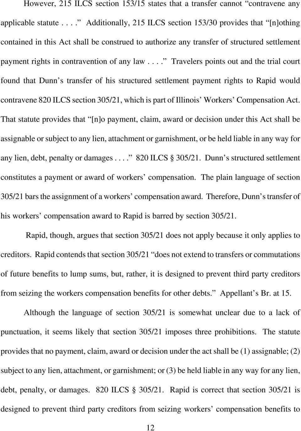 ... Travelers points out and the trial court found that Dunn s transfer of his structured settlement payment rights to Rapid would contravene 820 ILCS section 305/21, which is part of Illinois