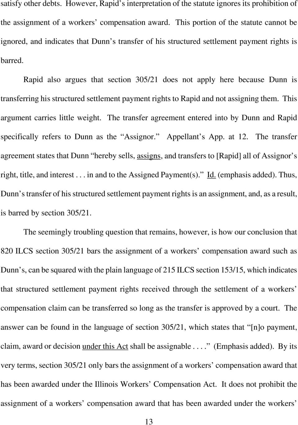 Rapid also argues that section 305/21 does not apply here because Dunn is transferring his structured settlement payment rights to Rapid and not assigning them. This argument carries little weight.