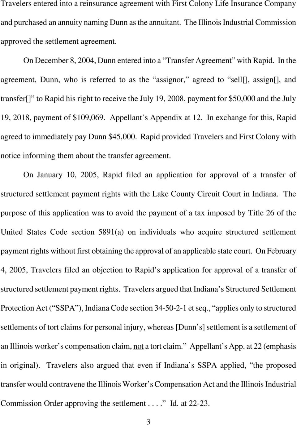 In the agreement, Dunn, who is referred to as the assignor, agreed to sell[], assign[], and transfer[] to Rapid his right to receive the July 19, 2008, payment for $50,000 and the July 19, 2018,