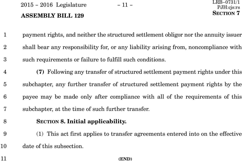 () Following any transfer of structured settlement payment rights under this subchapter, any further transfer of structured settlement payment rights by the payee may be made
