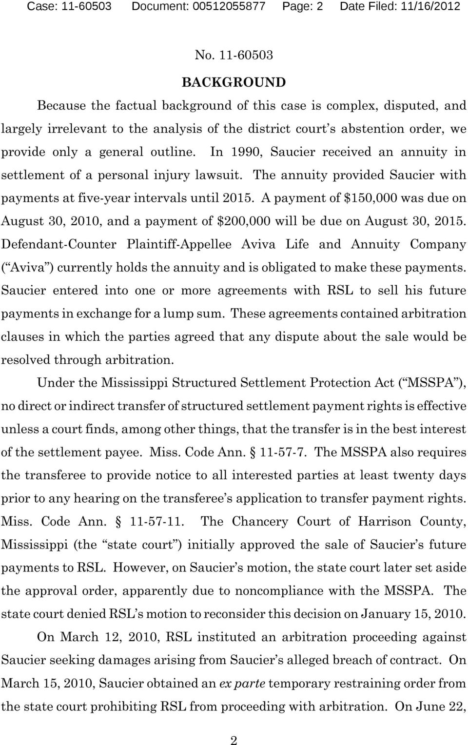 The annuity provided Saucier with payments at five-year intervals until 2015. A payment of $150,000 was due on August 30, 2010, and a payment of $200,000 will be due on August 30, 2015.