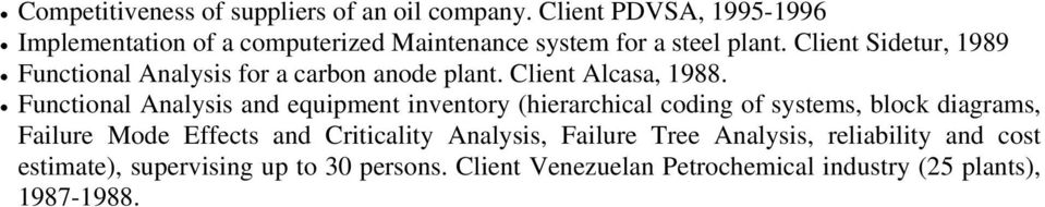 Client Sidetur, 1989 Functional Analysis for a carbon anode plant. Client Alcasa, 1988.