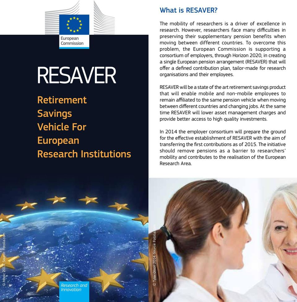 To overcome this problem, the European Commission is supporting a consortium of employers, through Horizon 2020, in creating a single European pension arrangement (RESAVER) that will offer a defined