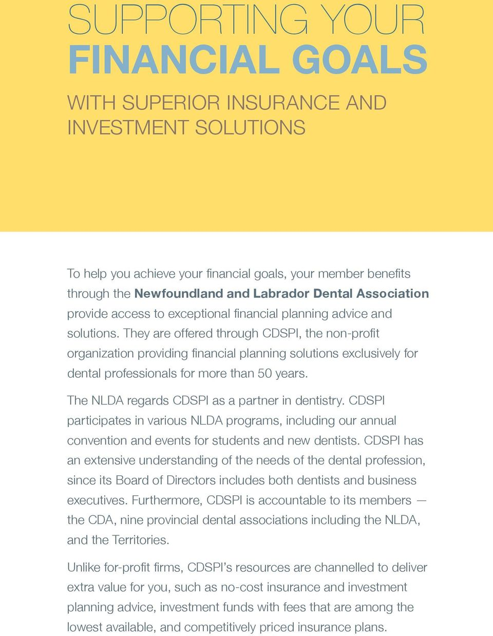 They are offered through CDSPI, the non-profit organization providing financial planning solutions exclusively for dental professionals for more than 50 years.