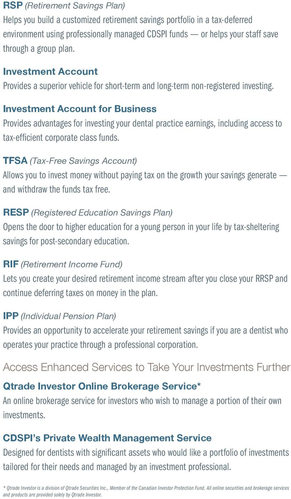 Investment Account for Business Provides advantages for investing your dental practice earnings, including access to tax-efficient corporate class funds.