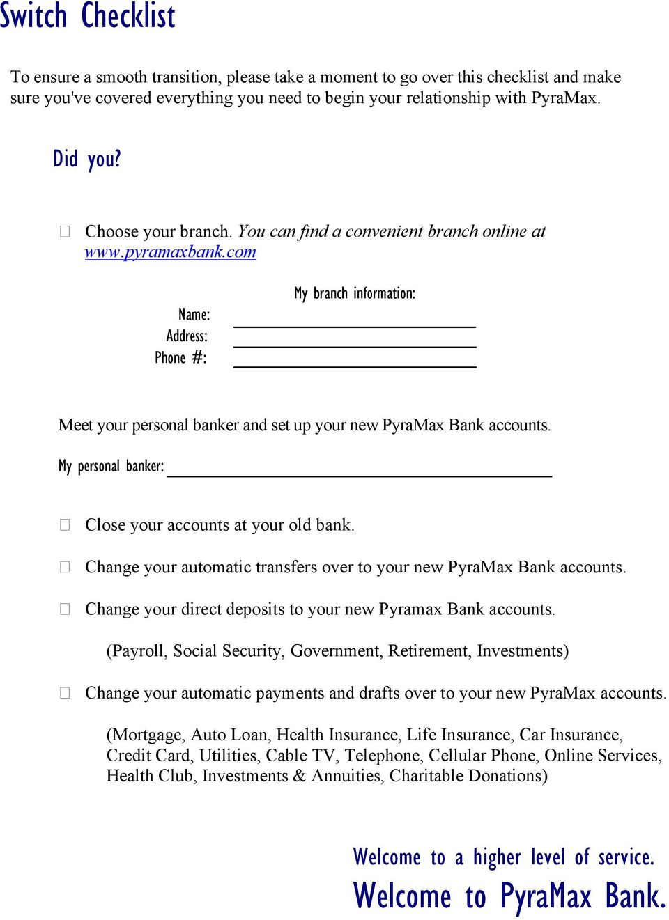 My personal banker: Close your accounts at your old bank. Change your automatic transfers over to your new PyraMax Bank accounts. Change your direct deposits to your new Pyramax Bank accounts.