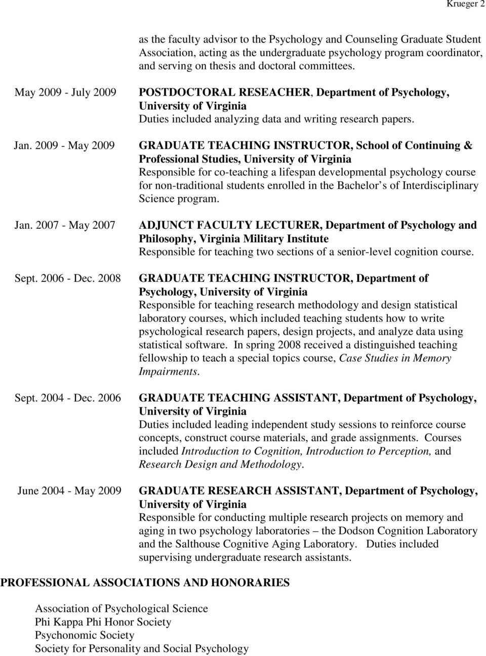 2006 June 2004 - May 2009 POSTDOCTORAL RESEACHER, Department of Psychology, University of Virginia Duties included analyzing data and writing research papers.