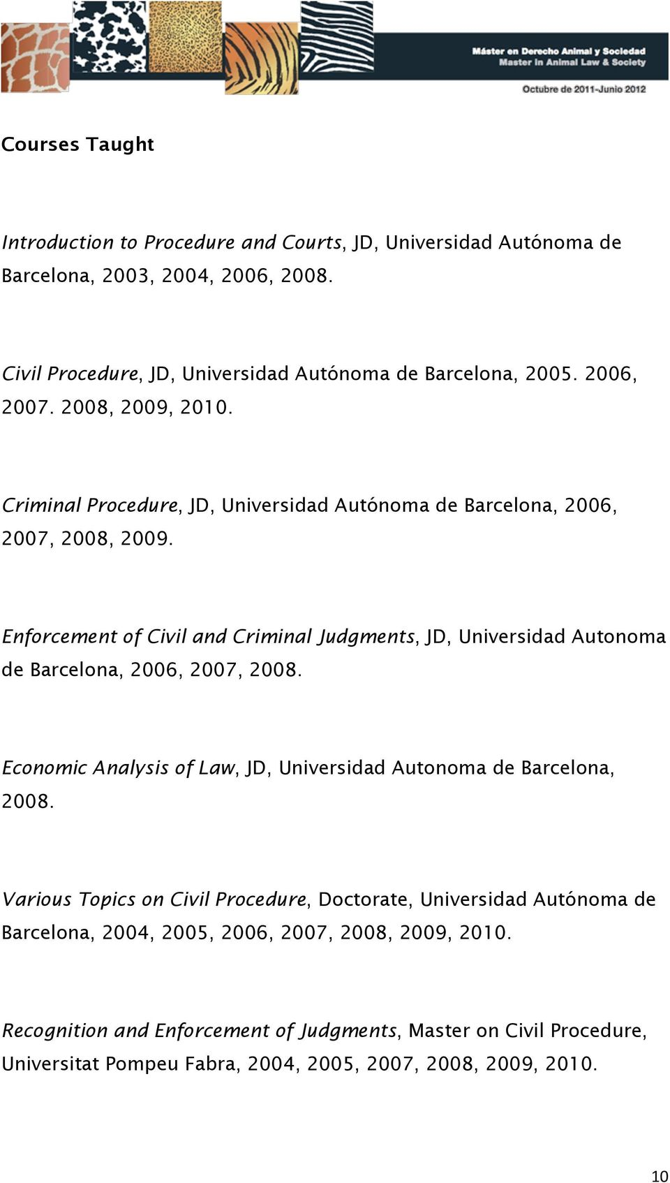 Enforcement of Civil and Criminal Judgments, JD, Universidad Autonoma de Barcelona, 2006, 2007, 2008. Economic Analysis of Law, JD, Universidad Autonoma de Barcelona, 2008.