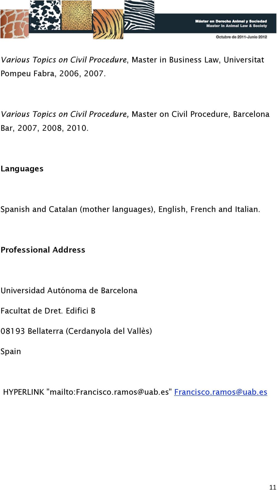 Languages Spanish and Catalan (mother languages), English, French and Italian.