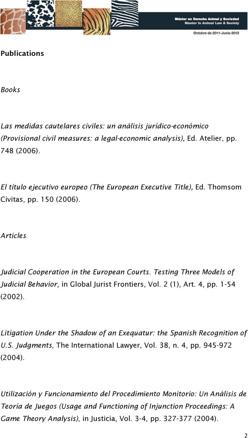 Testing Three Models of Judicial Behavior, in Global Jurist Frontiers, Vol. 2 (1), Art. 4, pp. 1-54 (2002). Litigation Under the Shadow of an Exequatur: the Spanish Recognition of U.S. Judgments, The International Lawyer, Vol.