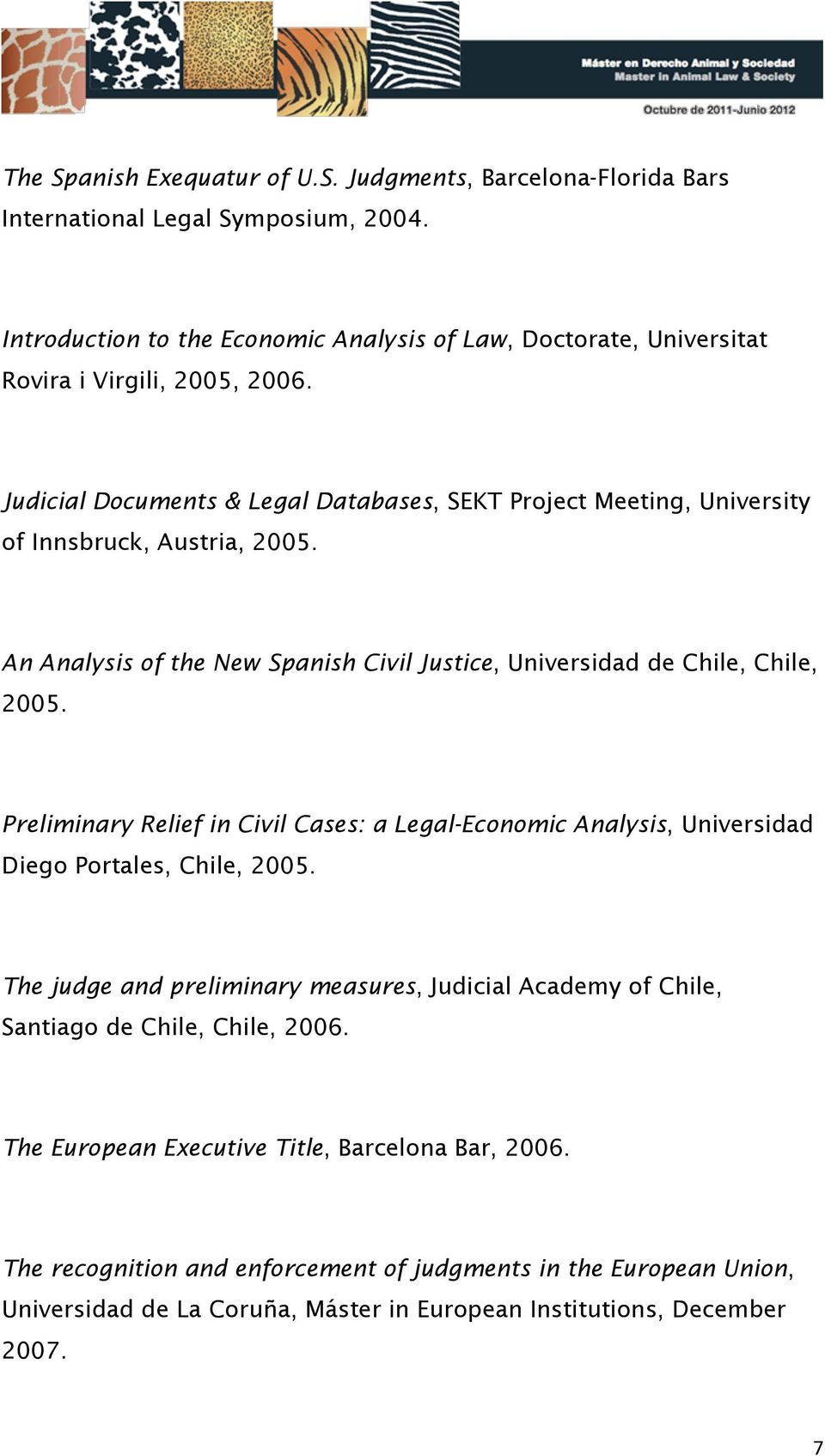 Judicial Documents & Legal Databases, SEKT Project Meeting, University of Innsbruck, Austria, 2005. An Analysis of the New Spanish Civil Justice, Universidad de Chile, Chile, 2005.