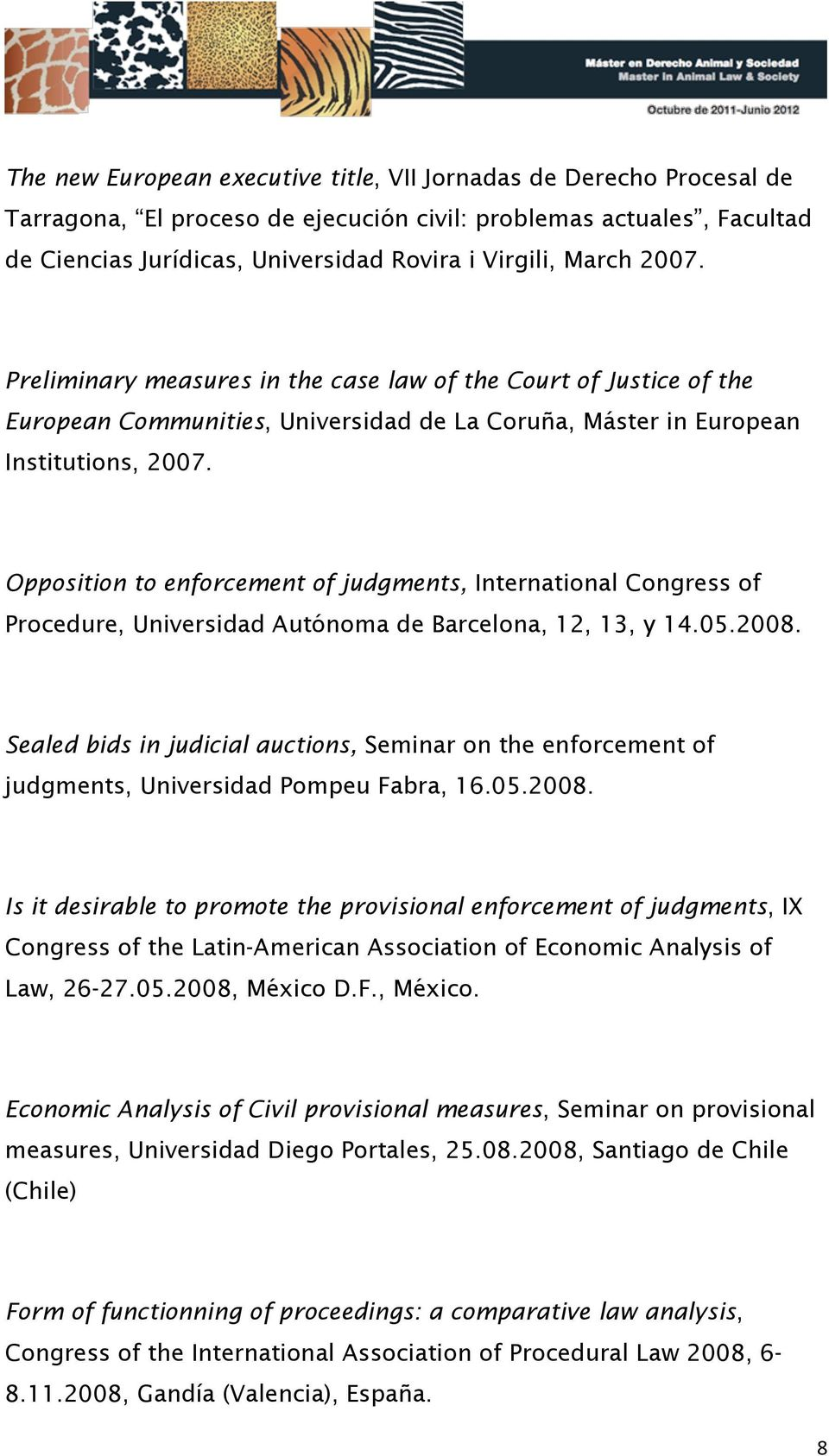 Opposition to enforcement of judgments, International Congress of Procedure, Universidad Autónoma de Barcelona, 12, 13, y 14.05.2008.