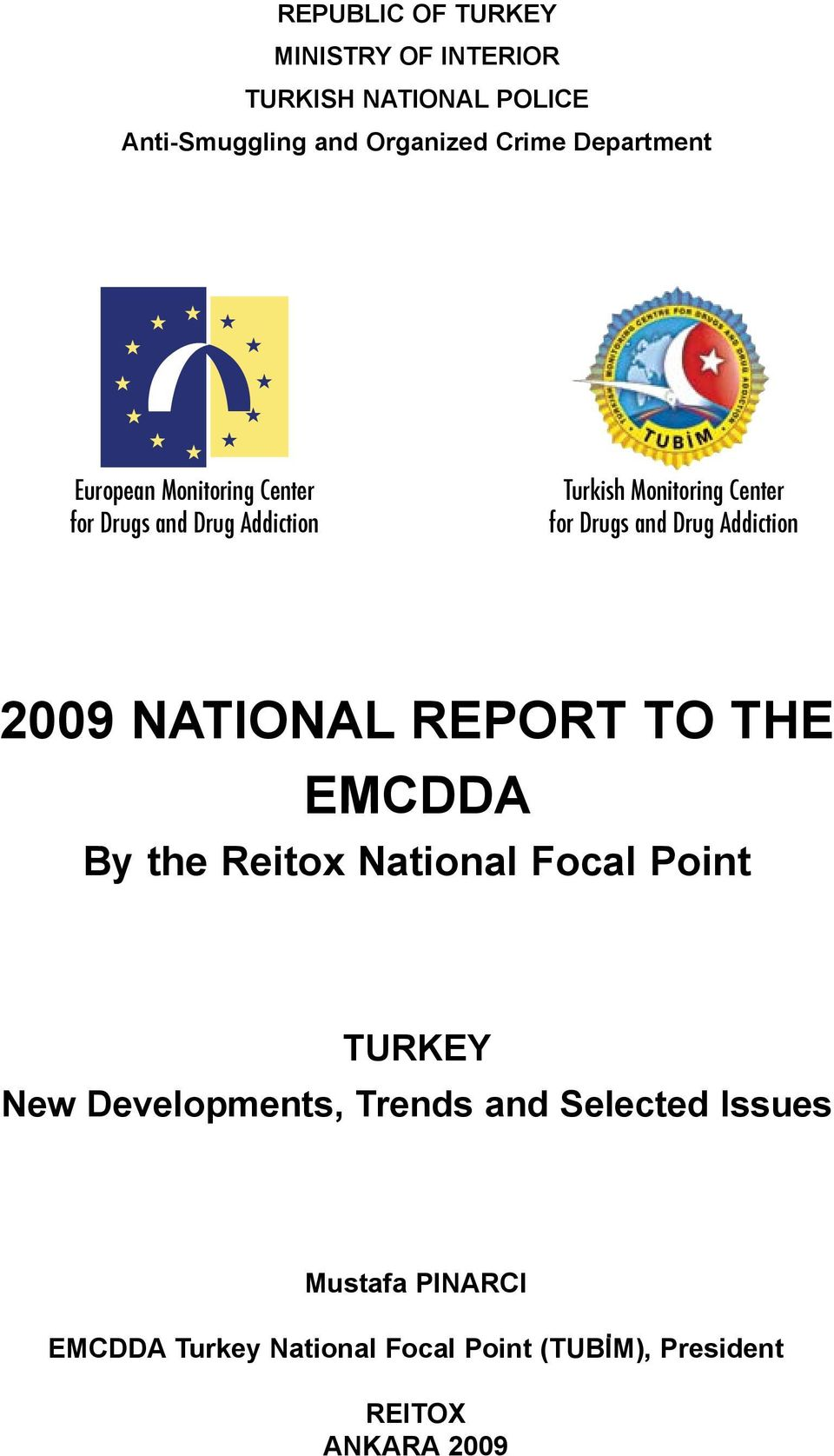 Drug Addiction 2009 NATIONAL REPORT TO THE EMCDDA By the Reitox National Focal Point TURKEY New