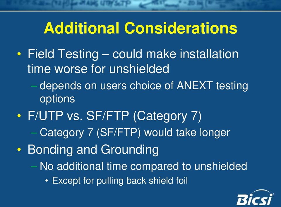 SF/FTP (Category 7) Category 7 (SF/FTP) would take longer Bonding and
