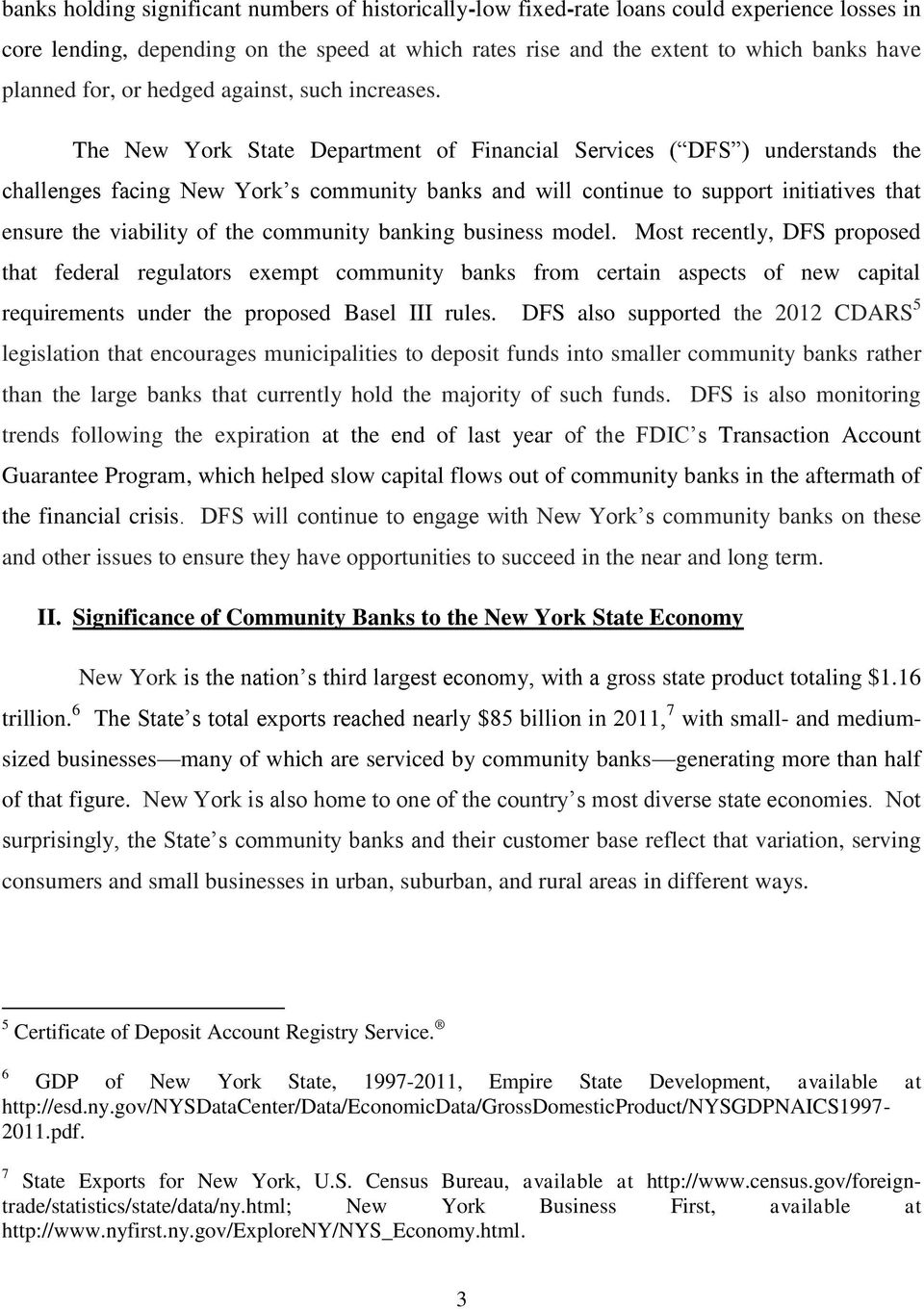 The New York State Department of Financial Services ( DFS ) understands the challenges facing New York s community banks and will continue to support initiatives that ensure the viability of the