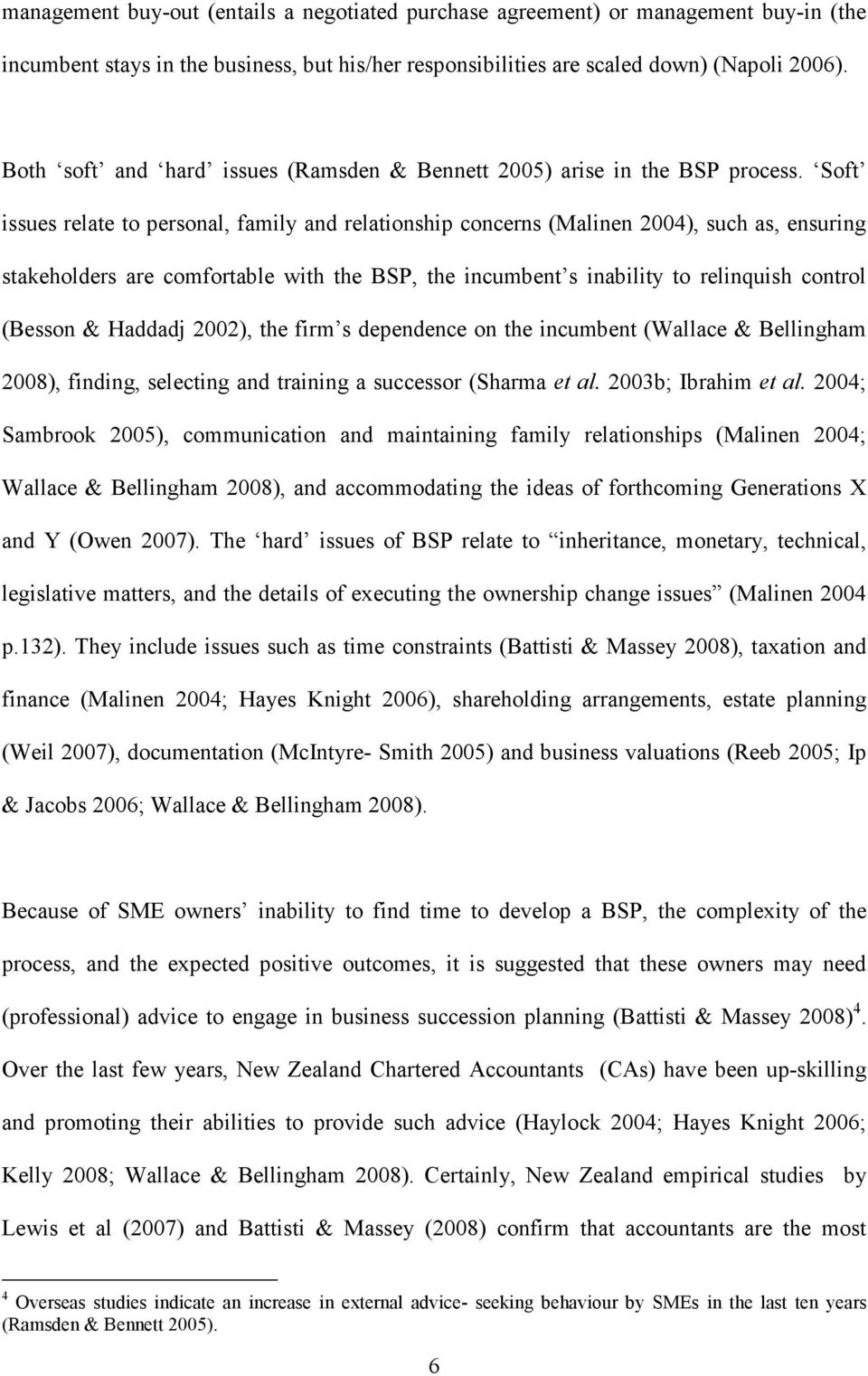 Soft issues relate to personal, family and relationship concerns (Malinen 2004), such as, ensuring stakeholders are comfortable with the BSP, the incumbent s inability to relinquish control (Besson &